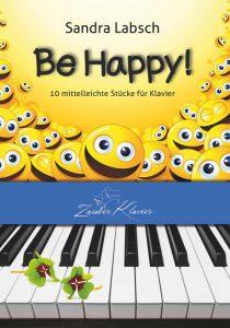 Be Happy, Klaviernoten für fortgeschrittene Anfänger & Wiedereinsteiger, Sandra Labsch, ZauberKlavier
